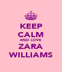 KEEP CALM AND LOVE ZARA WILLIAMS - Personalised Poster A4 size