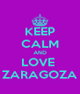 KEEP CALM AND LOVE  ZARAGOZA - Personalised Poster A4 size
