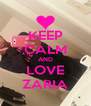 KEEP CALM AND LOVE ZARIA - Personalised Poster A4 size