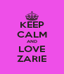 KEEP CALM AND LOVE ZARIE - Personalised Poster A4 size