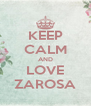 KEEP CALM AND LOVE ZAROSA - Personalised Poster A4 size