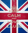 KEEP CALM AND LOVE  ZAURE - Personalised Poster A4 size