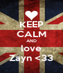 KEEP CALM AND love Zayn <33 - Personalised Poster A4 size