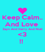 Keep Calm.. And Love  Zayn And Harry And Niall <3 !!  - Personalised Poster A4 size