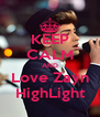 KEEP CALM AND Love Zayn HighLight - Personalised Poster A4 size