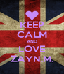 KEEP CALM AND LOVE ZAYN.M. - Personalised Poster A4 size