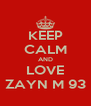 KEEP CALM AND LOVE ZAYN M 93 - Personalised Poster A4 size