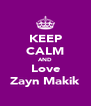 KEEP CALM AND Love Zayn Makik - Personalised Poster A4 size