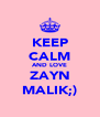 KEEP CALM AND LOVE ZAYN MALIK;) - Personalised Poster A4 size