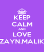 KEEP CALM AND LOVE ZAYN.MALIK - Personalised Poster A4 size