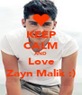 KEEP CALM AND Love Zayn Malik :) - Personalised Poster A4 size