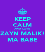 KEEP CALM AND LOVE ZAYN MALIK! MA BABE - Personalised Poster A4 size