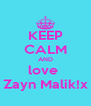 KEEP CALM AND love  Zayn Malik!x - Personalised Poster A4 size