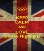 KEEP CALM AND LOVE Zayn's Highlight - Personalised Poster A4 size