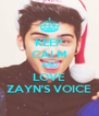 KEEP CALM AND LOVE ZAYN'S VOICE - Personalised Poster A4 size
