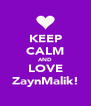 KEEP CALM AND LOVE ZaynMalik! - Personalised Poster A4 size