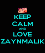 KEEP CALM AND LOVE ZAYNMALIK - Personalised Poster A4 size