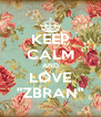 """KEEP CALM AND LOVE """"ZBRAN"""" - Personalised Poster A4 size"""