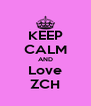 KEEP CALM AND Love ZCH - Personalised Poster A4 size