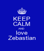 KEEP CALM AND love Zebastian - Personalised Poster A4 size