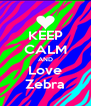 KEEP CALM AND Love Zebra - Personalised Poster A4 size