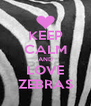 KEEP CALM AND LOVE ZEBRAS - Personalised Poster A4 size