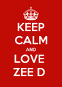 KEEP CALM AND LOVE  ZEE D  - Personalised Poster A4 size