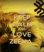 KEEP CALM AND LOVE ZEENA  - Personalised Poster A4 size