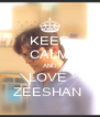 KEEP CALM AND LOVE  ZEESHAN  - Personalised Poster A4 size