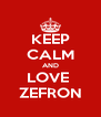 KEEP CALM AND LOVE  ZEFRON - Personalised Poster A4 size