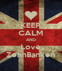 KEEP CALM AND Love ZehnBanken - Personalised Poster A4 size