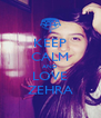 KEEP CALM AND LOVE ZEHRA - Personalised Poster A4 size