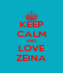 KEEP CALM AND LOVE ZEINA - Personalised Poster A4 size