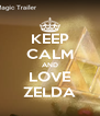 KEEP CALM AND LOVE ZELDA - Personalised Poster A4 size