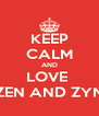 KEEP CALM AND LOVE  ZEN AND ZYN - Personalised Poster A4 size