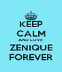 KEEP CALM AND LOVE ZENIQUE FOREVER - Personalised Poster A4 size