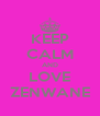 KEEP CALM AND LOVE ZENWANE - Personalised Poster A4 size