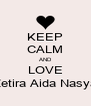 KEEP CALM AND LOVE Zetira Aida Nasya - Personalised Poster A4 size