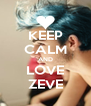 KEEP CALM AND LOVE ZEVE - Personalised Poster A4 size