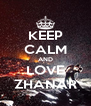 KEEP CALM AND LOVE ZHANAR - Personalised Poster A4 size