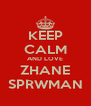 KEEP CALM AND LOVE ZHANE SPRWMAN - Personalised Poster A4 size