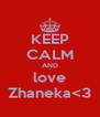 KEEP CALM AND love Zhaneka<3 - Personalised Poster A4 size