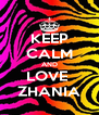 KEEP CALM AND LOVE  ZHANIA - Personalised Poster A4 size