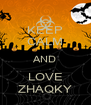 KEEP CALM AND LOVE ZHAQKY - Personalised Poster A4 size