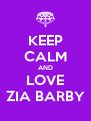 KEEP CALM AND LOVE ZIA BARBY - Personalised Poster A4 size