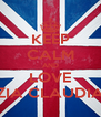 KEEP CALM AND LOVE ZIA CLAUDIA - Personalised Poster A4 size