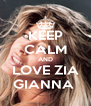 KEEP CALM AND LOVE ZIA GIANNA  - Personalised Poster A4 size