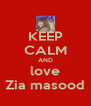 KEEP CALM AND love Zia masood - Personalised Poster A4 size