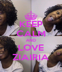 KEEP CALM AND LOVE ZIAIRIA - Personalised Poster A4 size