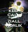 KEEP CALM AND LOVE ZIALL HORLIK - Personalised Poster A4 size